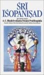 Sri Isopanisad: His Divine Grace - A.C. Bhaktivedanta Swami Prabhupāda, A.C. Bhaktivedanta Swami Prabhupāda