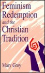 Feminism, Redemption, and the Christian Tradition - Mary Grey
