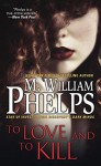 To Love and To Kill - M. W. Phelps