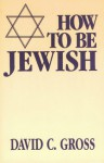 How To Be Jewish - David C. Gross