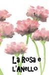La Rosa e l'Anello: The Rose and the Ring (Italian edition) - William Makepeace Thackeray, Alfonso Benenati