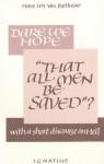 Dare We Hope That All Men Be Saved? - Hans Urs von Balthasar
