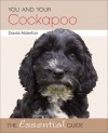 You and Your Cockapoo: The Essential Guide - David Alderton, Marc Henrie