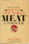 The Complete round the World Meat Book - Myra Waldo