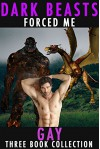 Dark Beasts Forced Me Gay: Three Book Collection - Hunter Fox