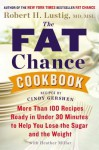 The Fat Chance Cookbook: More Than 100 Recipes Ready in Under 30 Minutes to Help You Lose the Sugar and the Weight - Robert H. Lustig