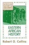African History in Documents: Eastern African History (African History Text and Readings, Vol 2) - Robert O. Collins