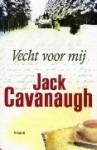 Vecht voor mij - Jack Cavanaugh, Lia van Aken