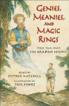 Genies, Meanies, and Magic Rings: Three Tales from the Arabian Nights - Stephen Mitchell, Tom Pohri (Illustrator), Tracey Campbell Pearson, Tom Pohrt