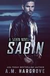 Sabin, A Seven Novel - A.M. Hargrove