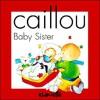 Caillou, Baby Sister - Joceline Sanschagrin, Hélène Desputeaux