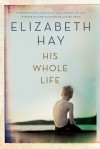 His Whole Life - Elizabeth Hay