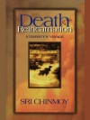 Death and Reincarnation: Eternity's Voyage - Sri Chinmoy