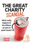 The Great Charity Scandal: What really happens to the billions we give to good causes? (Kindle Single) - David Craig