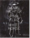 Daniel Richter: Pick Flag White Horse - Wayne Baerwaldt, Scott Watson, Kitty Scott