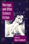 Marriage And Other Science Fiction - Albert Goldbarth