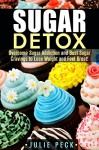 Sugar Detox: Overcome Sugar Addiction and Bust Sugar Cravings to Lose Weight and Feel Great! (Cleanse and Detox) - Julie Peck