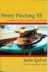 Penny Pinching 101: Live Better for Less and Stay Out of Debt - Jackie Iglehart