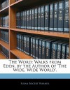 The Word: Walks from Eden, by the Author of 'The Wide, Wide World'. - Susan Bogert Warner