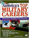 America's Top Military Careers: Official Guide to Occupations in the Armed Forces - United States Department of Defense