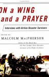 On a Wing and a Prayer: Interviews with Airline Disaster Survivors - Malcolm MacPherson