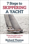 7 Steps to Skippering a Yacht: Things they didn't tell you on your RYA Course (7 Steps to Sailing Book 2) - Richard Thomas