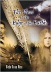 The Place at the Edge of the Earth - Bebe Faas Rice