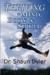 Thriving in Mind, Body, and Spirit: Awakening to God's Truths and Promises - Shaun Dyler