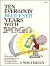 Ten Ever-Lovin' Blue-Eyed Years With Pogo - Walt Kelly