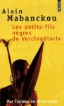 Les Petits-Fils nègres de Vercingétorix - Alain Mabanckou