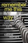 Remember Me This Way by Durrant, Sabine (2014) Hardcover - Sabine Durrant