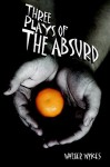 Three Plays of the Absurd - Walter Wykes