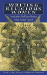 Writing Religious Women: Female Spiritual And Textual Practices In Late Medieval England - Denis Renevey, Christiania Whitehead