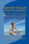 Aprender francés sobre la marcha: Una introducción para principiantes y novatos (Spanish Edition) - David Spencer Luton