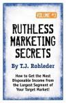 Ruthless Marketing Secrets, Vol. 3 - T.J. Rohleder