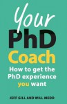 Your PhD Coach: How to Get the PhD Experience You Want - Jeff Gill, Will Medd