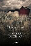 La scelta decisiva - Charlotte Link, Alessandra Petrelli