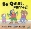 Be Quiet, Parrot! - Jeanne Willis