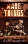 Made Things - Adrian Tchaikovsky