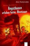 Angsthasen erleben keine Abenteuer - Alice Pantermüller, Susanne Göhlich
