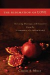 Redemption of Love, The: Rescuing Marriage and Sexuality from the Economics of a Fallen World - Carrie A. Miles