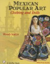 Mexican Popular Art: Clothing and Dolls - Wendy Scalzo