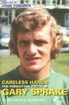 Careless Hands: The Forgotten Truth of Gary Sprake - Stuart Sprake, Tim Johnson, John Toshack