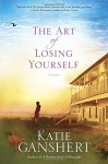 The Art of Losing Yourself: A Novel - Katie Ganshert
