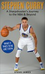 Stephen Curry: A Sharpshooter's Journey to the NBA & Beyond (Stephen Curry) - Steve James