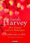 Drei Frauen und ein Bräutigam / Rendezvous zu dritt - Sarah Harvey
