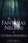 Fantasias Negras e Outras Histórias (Portuguese Edition) - Joel Puga