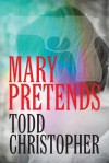 Mary Pretends - Todd Christopher