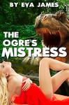 The Ogre's Mistress (Creature Delights Book 1) - Eva James