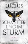 Schmetterling im Sturm: Erster Teil der »Heartland«-Trilogie - Thriller (suhrkamp taschenbuch 1) - Walter Lucius, Andreas Ecke